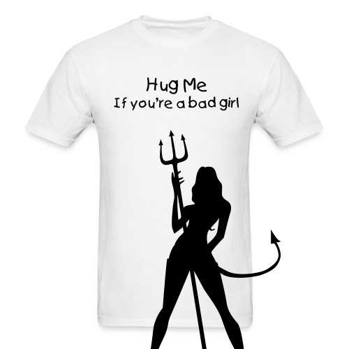 if you're a bad girl - Men's T-Shirt