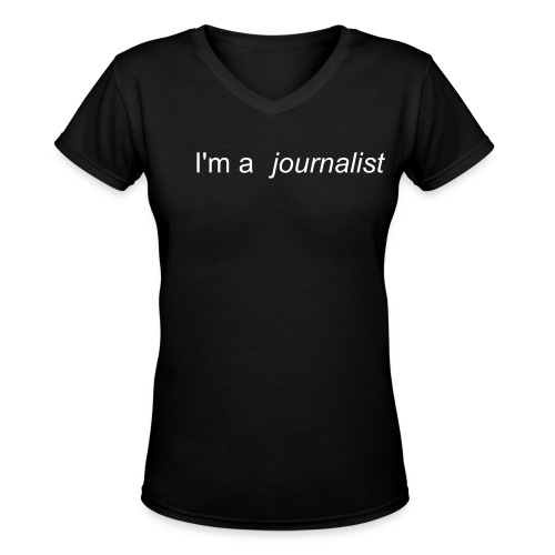 I'm a . . . Journalist! - Women's V-Neck T-Shirt