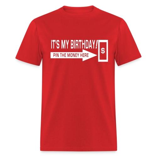 IT'S MY BIRTHDAY Pin the money here - Men's T-Shirt