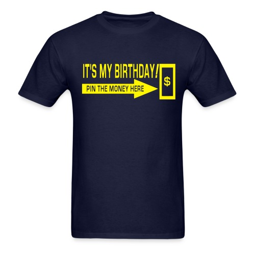 IT'S MY BIRTHDAY Pin the money here - Men's T-Shirt