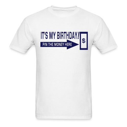 IT'S MY BIRTHDAY - was $18.99 - Men's T-Shirt