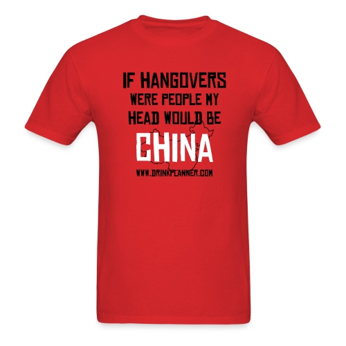 If Hangovers Were People, My Head Would Be China - Men's T-Shirt
