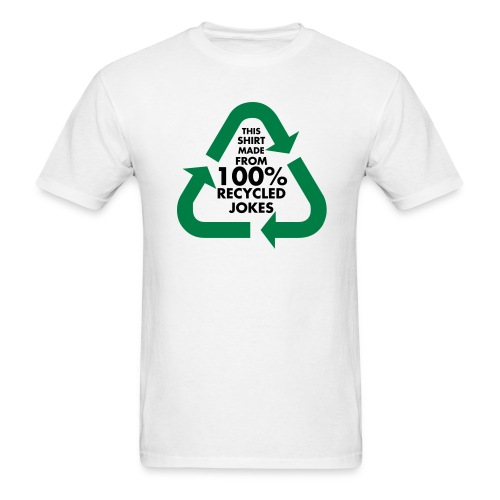 This shirt is made frorm 100% recycled jokes. - Men's T-Shirt