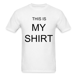 This is my shirt shirt - Men's T-Shirt