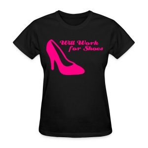 Will work for shoes - Women's T-Shirt
