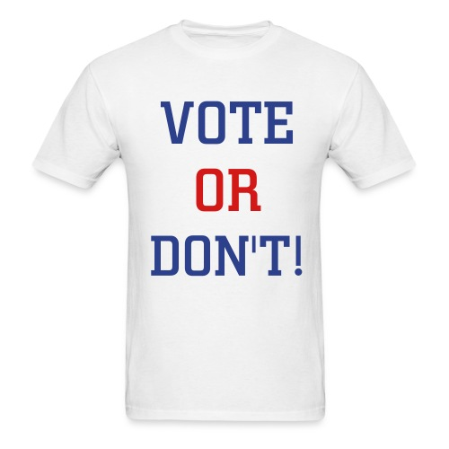 VOTE OR DONT! - Men's T-Shirt