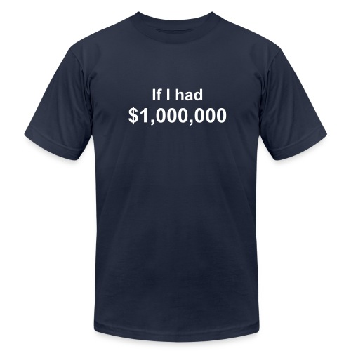 If I Had $1,000,000 T-Shirt - Men's Fine Jersey T-Shirt