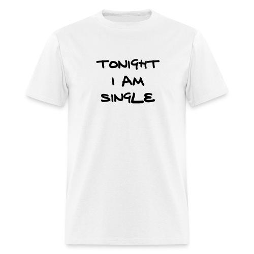 TONIGHT IM SINGLE - Men's T-Shirt