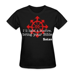 I'll light a bonfire, bring your Bible -Satan- - Women's T-Shirt