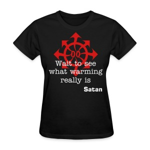 Wait to see what warming really is -Satan- - Women's T-Shirt