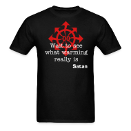 T-Shirts ~ Men's T-Shirt ~ Wait to see what warming really is -Satan-