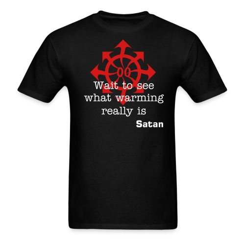 Wait to see what warming really is -Satan- - Men's T-Shirt