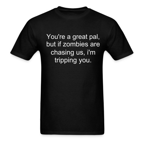 If zombies are chasing us, I'm tripping you - Men's T-Shirt