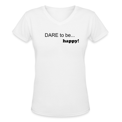 Dare to be happy - Women's V-Neck T-Shirt