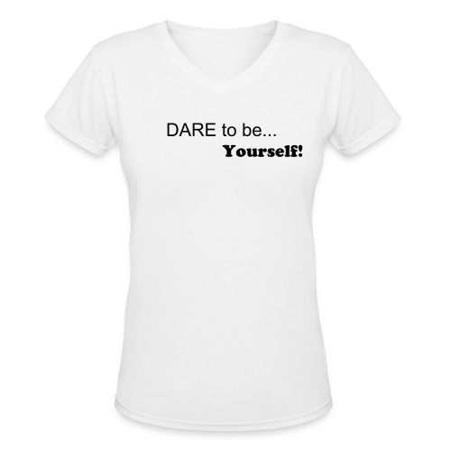 Dare to be yourself - Women's V-Neck T-Shirt
