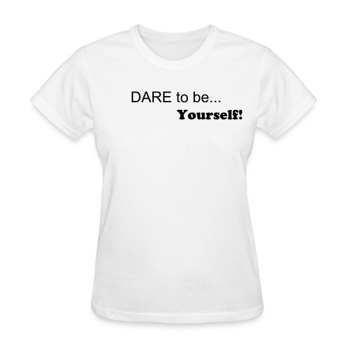Dare to be yourself - Women's T-Shirt