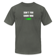 T-Shirts ~ Men's T-Shirt by American Apparel ~ Don't You Know Who I Am? Men's T-Shirt (Asphalt)