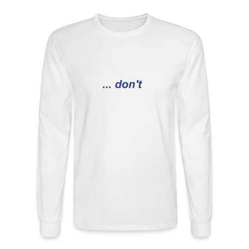 don't give up Long Sleeve Hanes Tee - Men's Long Sleeve T-Shirt