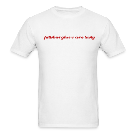 pittsburghers are tasty - T-shirt ~ 0