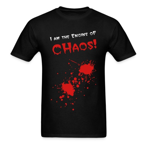 I am the engine of chaos LIMITED EDITION T-Shirt - Men's T-Shirt