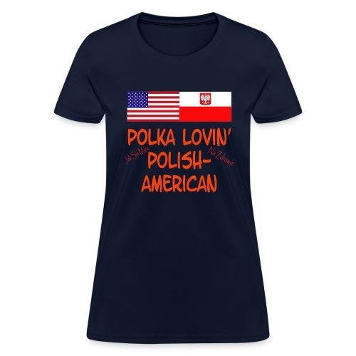 POLKA LOVIN' - POLISH AMERICAN - Women's T-Shirt