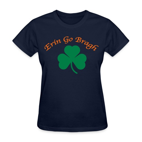 Erin Go Bragh. - Women's T-Shirt