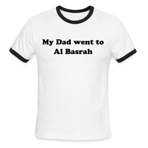 My Dad went to Al Basrah.. - Men's Ringer T-Shirt