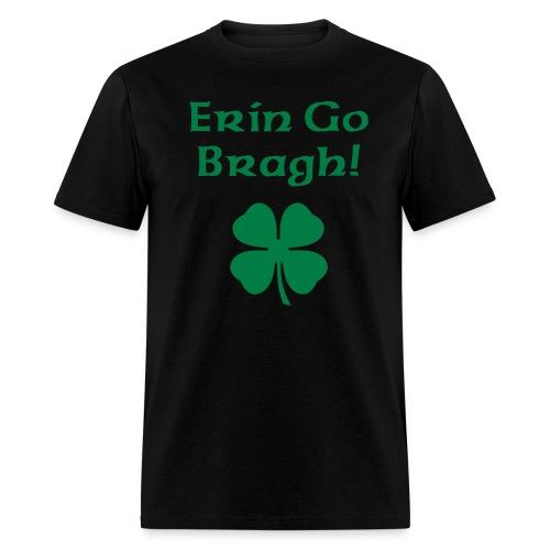 Erin Go Bragh! 4-Leaf Clover. - Men's T-Shirt