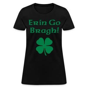 Erin Go Bragh! 4-Leaf Clover. - Women's T-Shirt
