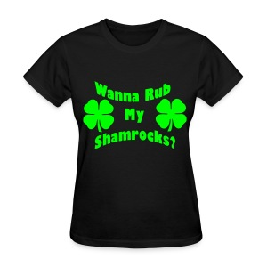 Wanna Rub My Shamrocks? - Women's T-Shirt