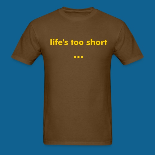 life's too short tee, brown - Men's T-Shirt