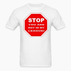 White Stop You Are Not In My League T-Shirts (Short sleeve)