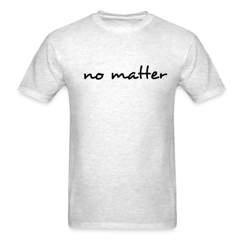 No Matter Tee - Men's T-Shirt
