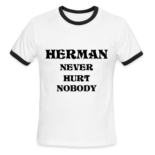 Herman Never Hurt Nobody, A DH Request. - Men's Ringer T-Shirt