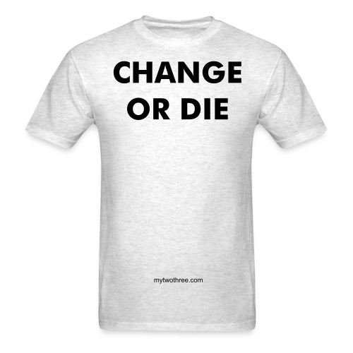 SALE: Change or Die Tee (for light colors) - Men's T-Shirt