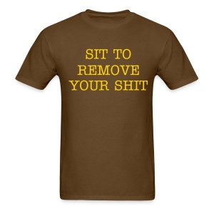 Sit To Remove Shit - Men's T-Shirt