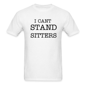 I Cant Stand Sitters - Men's T-Shirt