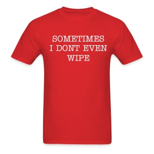 Sometimes I Dont Even Wipe - Men's T-Shirt