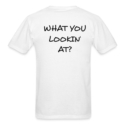 WHAT YOU LOOKIN' AT - BACK - WHITE - Men's T-Shirt
