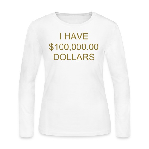 I HAVE $100,000.00 DOLLARS - Women's Long Sleeve Jersey T-Shirt