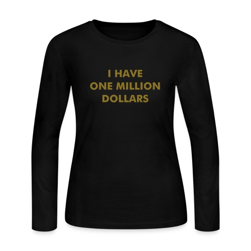 I HAVE ONE MILLION DOLLARS - Women's Long Sleeve Jersey T-Shirt