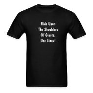 T-Shirts ~ Men's T-Shirt ~ Ride Upon The Shoulders Of Giants. Use Linux!