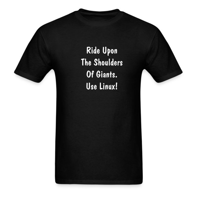 Ride Upon The Shoulders Of Giants. Use Linux!