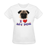 T-Shirts ~ Women's T-Shirt ~ I love My Pug
