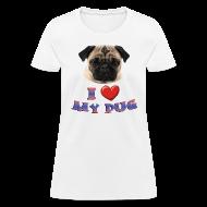 Women's T-Shirts ~ Women's T-Shirt ~ I love My Pug