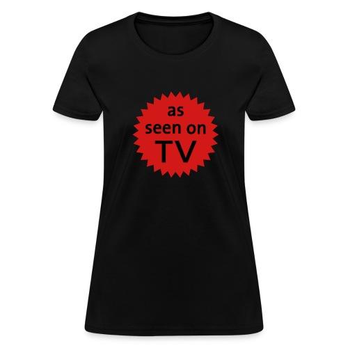As seen on TV - Women's T-Shirt