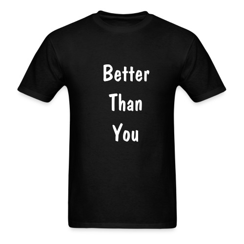 Better than You - Men's T-Shirt