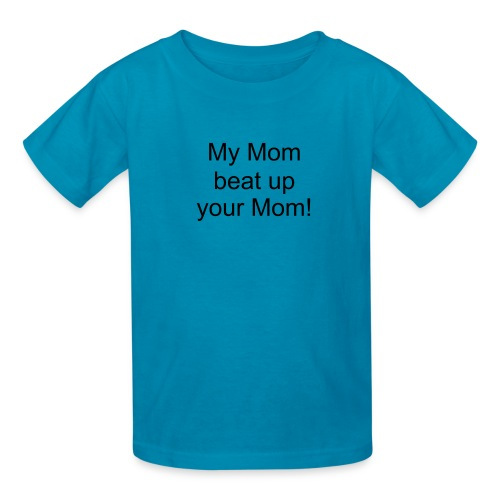 My Mom beat up your Mom! - Kids' T-Shirt