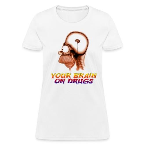 Your Brain On Drugs - Women's T-Shirt