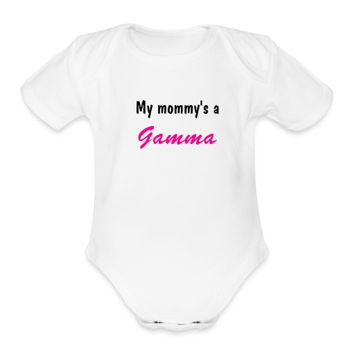 My Mommy's a Gamma Onsie - Organic Short Sleeve Baby Bodysuit